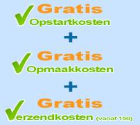 GRATIS opstartkosten - GRATIS Opmaakkosten - Gratis Verzendkosten